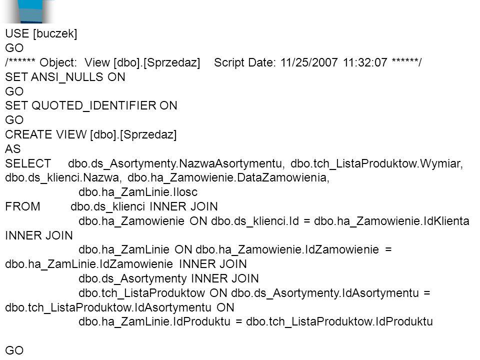 USE [buczek] GO. /****** Object: View [dbo].[Sprzedaz] Script Date: 11/25/2007 11:32:07 ******/